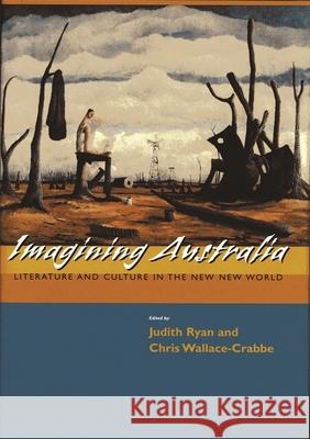 Imagining Australia: Literature and Culture in the New New World Chris Wallace-Crabbe Judith Ryan 9780674015739 Harvard University Press