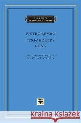 Lyric Poetry. Etna Pietro Bembo Mary P. Chatfield Betty Radice 9780674017122