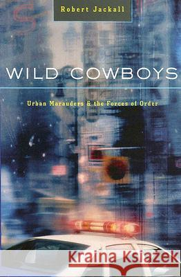 Wild Cowboys : Urban Marauders & the Forces of Order Robert Jackall 9780674018389