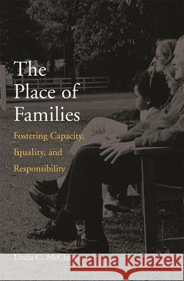 The Place of Families: Fostering Capacity, Equality, and Responsibility Linda C. McClain 9780674019102