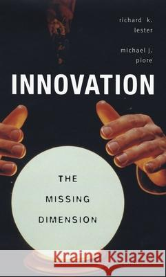 Innovation-The Missing Dimension Richard K. Lester Michael J. Piore 9780674019942