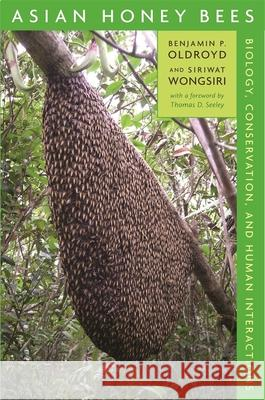Asian Honey Bees: Biology, Conservation, and Human Interactions Benjamin P. Oldroyd Siriwat Wongsiri 9780674021945