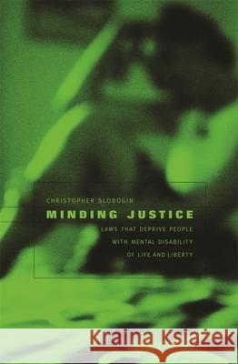 Minding Justice: Laws That Deprive People with Mental Disability of Life and Liberty Christopher Slobogin 9780674022041