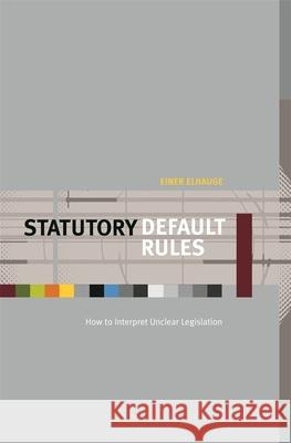Statutory Default Rules: How to Interpret Unclear Legislation Einer Elhauge 9780674024601