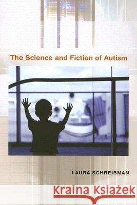 The Science and Fiction of Autism Laura Schreibman 9780674025691