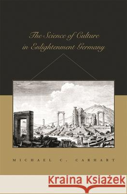 The Science of Culture in Enlightenment Germany Michael C. Carhart 9780674026179