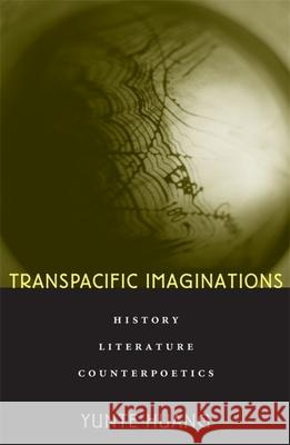 Transpacific Imaginations: History, Literature, Counterpoetics Yunte Huang 9780674026377
