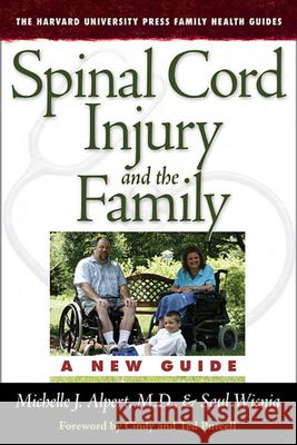 Spinal Cord Injury and the Family : A New Guide Michelle J., M.D. Alpert Saul Wisnia Cindy And Ted Purcell 9780674027152