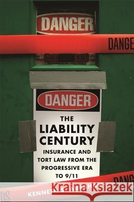 The Liability Century: Insurance and Tort Law from the Progressive Era to 9/11 Kenneth S. Abraham 9780674027688