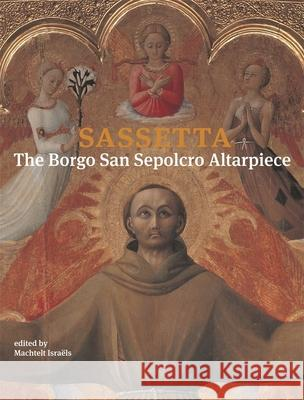 Sassetta 2 Volume Set: The Borgo San Sepolcro Altarpiece Machtelt Israals James R. Banker Roberto Bellucci 9780674035232 I Tatti Renaissance Library Harvard Universit