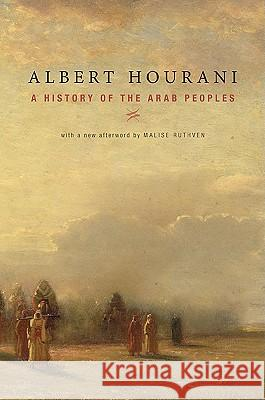A History of the Arab Peoples: With a New Afterword Albert Hourani Malise Ruthven 9780674058194