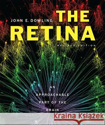 The Retina: An Approachable Part of the Brain John E. Dowling 9780674061545