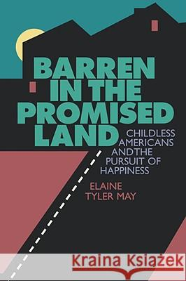 Barren in the Promised Land: Childless Americans and the Pursuit of Happiness Elaine Tyler May 9780674061828