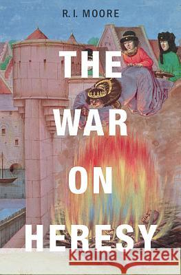 The War on Heresy R. I. Moore 9780674065826