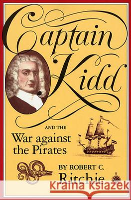 Captain Kidd and the War against the Pirates Robert C. Rirchie Robert C. Ritchie 9780674095021