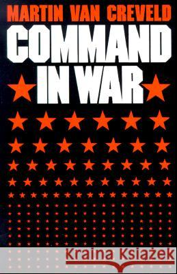 Command in War Martin L. Va Martin Van Creveld 9780674144415 Harvard University Press