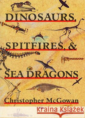 Dinosaurs, Spitfires, and Sea Dragons Christopher McGowan 9780674207707