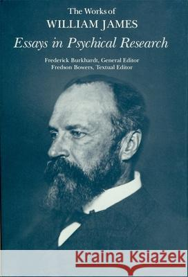 Essays in Psychical Research William James Frederick Burkhardt Fredson Bowers 9780674267084