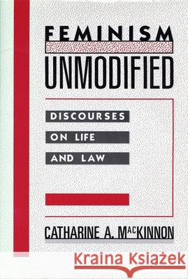 Feminism Unmodified: Discourses on Life and Law Catharine A. MacKinnon 9780674298743