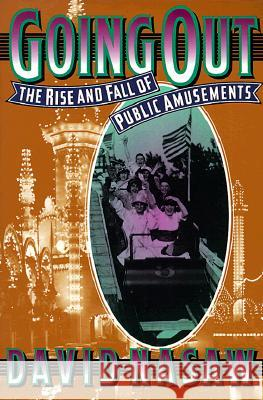 Going Out: The Rise and Fall of Public Amusements David Nasaw 9780674356221 Harvard University Press