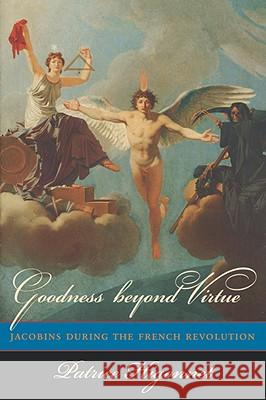 Goodness beyond Virtue : Jacobins during the French Revolution Patrice Higonnet 9780674470620
