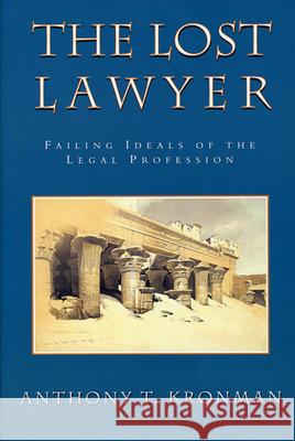 The Lost Lawyer: Failing Ideals of the Legal Profession Anthony T. Kronman 9780674539273