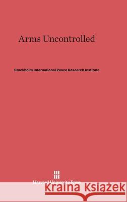 Arms Uncontrolled Stockholm International Peace Research I 9780674594166 Harvard University Press