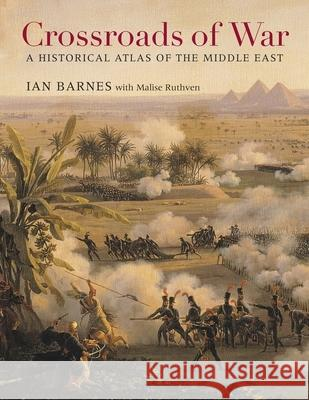 Crossroads of War: A Historical Atlas of the Middle East Barnes, Ian; Ruthven, Malise 9780674598492