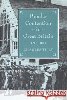 Popular Contention in Great Britain, 1758-1834 Charles Tilly 9780674689800 Harvard University Press