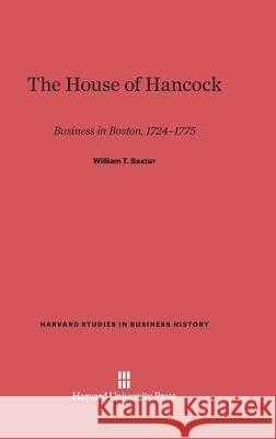 The House of Hancock: Business in Boston, 1724-1775 William T. Baxter 9780674730717