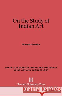 On the Study of Indian Art Pramod Chandra 9780674732377