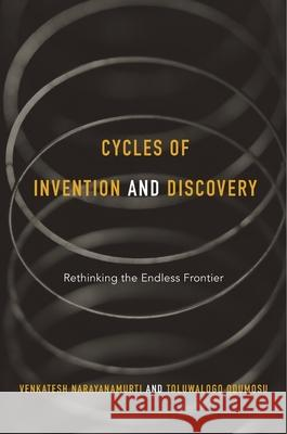 Cycles of Invention and Discovery: Rethinking the Endless Frontier Venky Narayanamurti Toluwalogo Odumosu 9780674967960