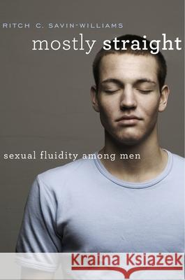 Mostly Straight: Sexual Fluidity Among Men Ritch C. Savin-Williams 9780674976382