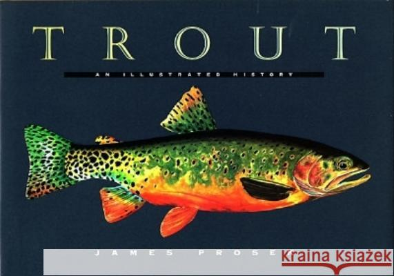 Trout: An Illustrated History James Prosek 9780679444534 Alfred A. Knopf