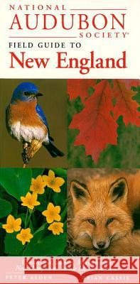 National Audubon Society Field Guide to New England: Connecticut, Maine, Massachusetts, New Hampshire, Rhode Island, Vermont Peter Alden National Audubon Society 9780679446767