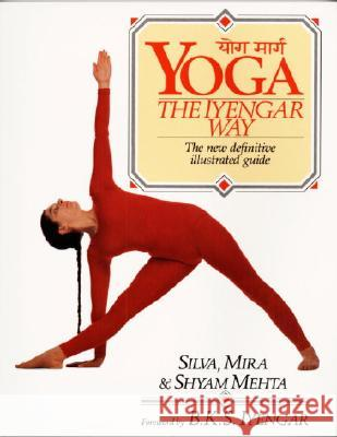 Yoga: The Iyengar Way Silva Mehta Mira Mehta Shyam Mehta 9780679722878