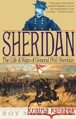 Sheridan: The Life and Wars of General Phil Sheridan Roy, Jr. Morris 9780679743989 Vintage Books USA