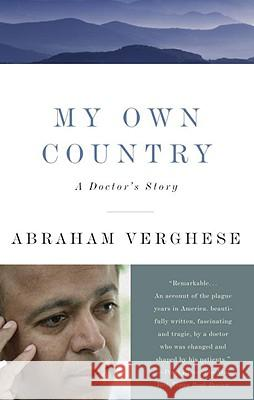 My Own Country: A Doctor's Story Abraham Verghese Abraham Vergehese A. Verghese 9780679752929