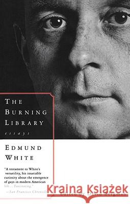 The Burning Library: Essays Edmund White David Bergman 9780679754749 Vintage Books USA