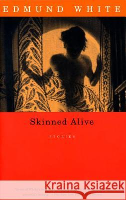 Skinned Alive: Stories Edmund White 9780679754756 Vintage Books USA