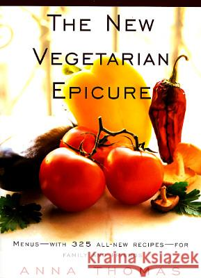 The New Vegetarian Epicure: Menus--With 325 All-New Recipes--For Family and Friends Anna Thomas 9780679765882