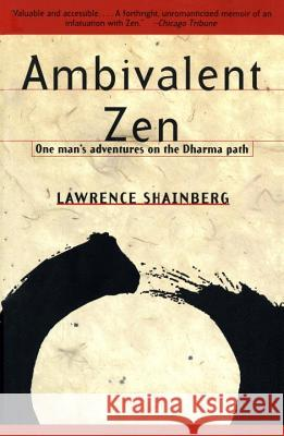 Ambivalent Zen: One Man's Adventures on the Dharma Path Lawrence Shainberg 9780679772880