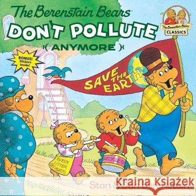 The Berenstain Bears Don't Pollute (Anymore) Stan Berenstain Jan Berenstain 9780679823513