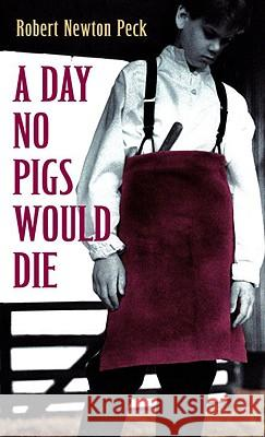 Day No Pigs Would Die Robert Newton Peck 9780679853060