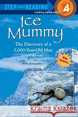 Ice Mummy: The Discovery of a 5,000 Year-Old Man Mark Dubowski Cathy East Dubowski 9780679856474
