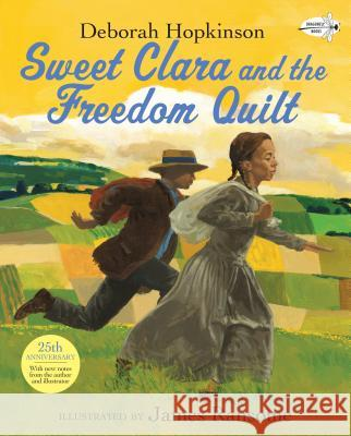 Sweet Clara and the Freedom Quilt Deborah Hopkinson James Ransome 9780679874720 Dragonfly Books
