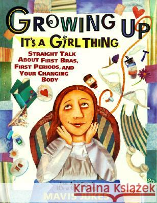 Growing Up: It's a Girl Thing: Straight Talk about First Bras, First Periods, and Your Changing Body Mavis Jukes Debbie Tilley 9780679890270