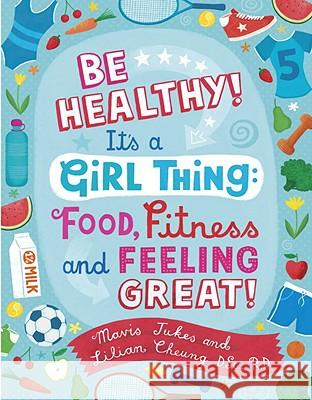 Be Healthy! It's a Girl Thing: Food, Fitness, and Feeling Great Lilian W. Y. Cheung Mavis Jukes Debra Ziss 9780679890294