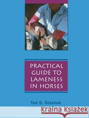 Practical Guide to Lameness in Horses Ted S. Stashak Cherry Hill 9780683079852