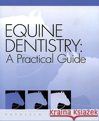 Equine Dentistry: A Practical Guide Patricia Pence Pence 9780683304039